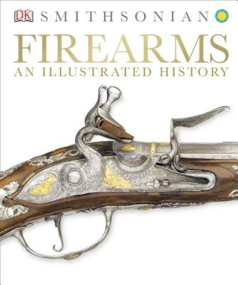Firearms: An Illustrated History, Hardcover