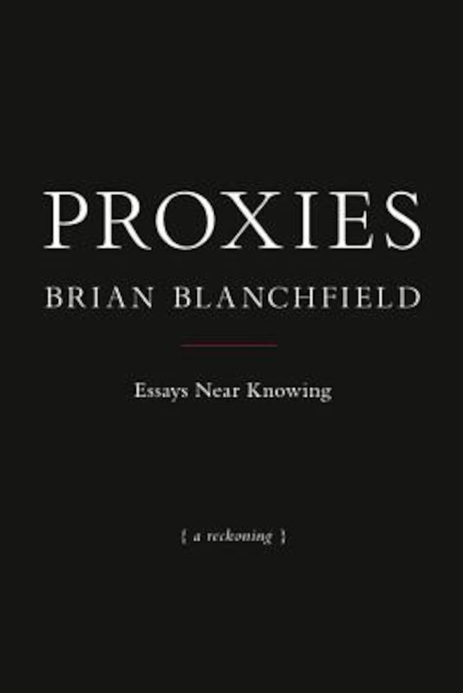 Proxies: Essays Near Knowing, Paperback