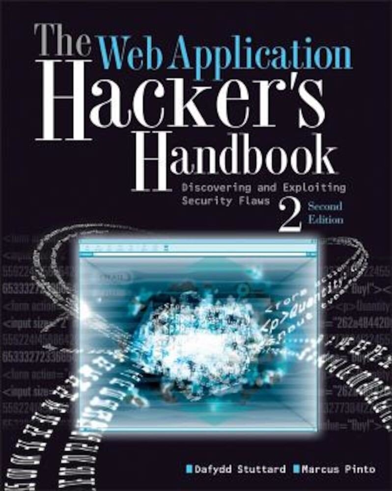 The Web Application Hacker's Handbook: Finding and Exploiting Security Flaws, Paperback