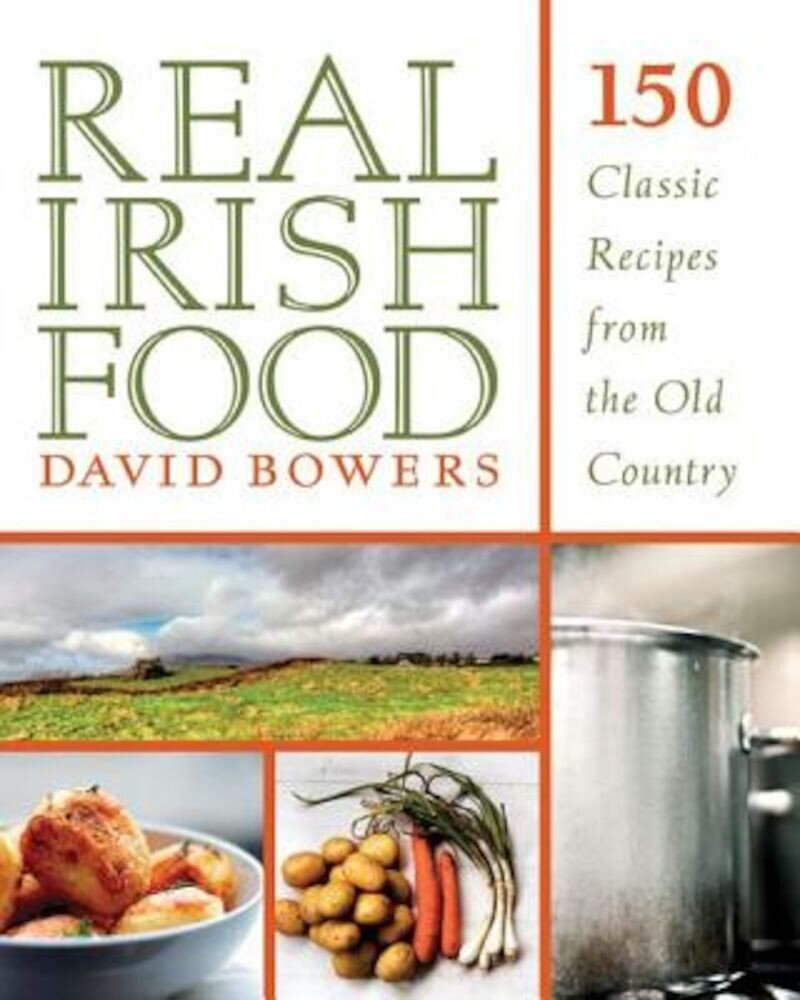 Real Irish Food: 150 Classic Recipes from the Old Country, Paperback