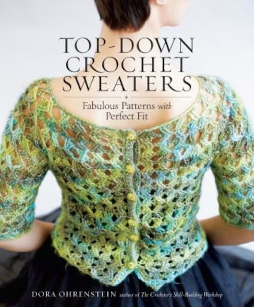 Top-Down Crochet Sweaters: Fabulous Patterns with Perfect Fit, Paperback