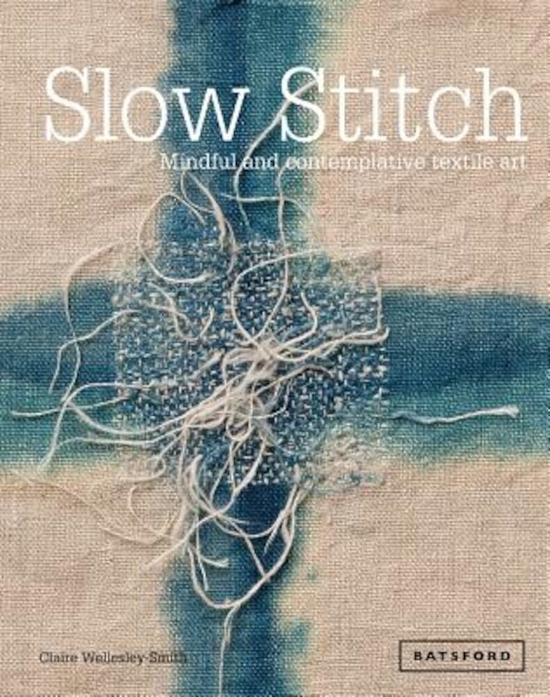 Slow Stitch: Mindful and Contemplative Textile Art, Hardcover