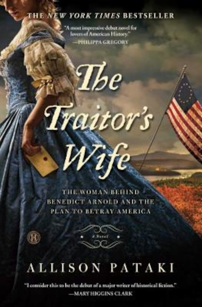 The Traitor's Wife: The Woman Behind Benedict Arnold and the Plan to Betray America, Paperback