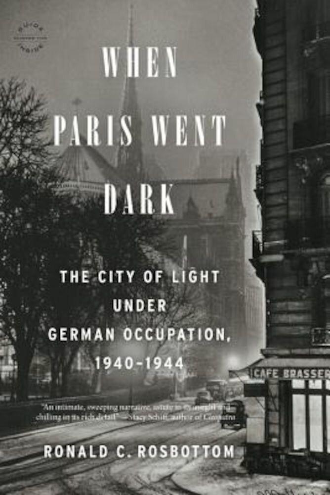 When Paris Went Dark: The City of Light Under German Occupation, 1940-1944, Paperback