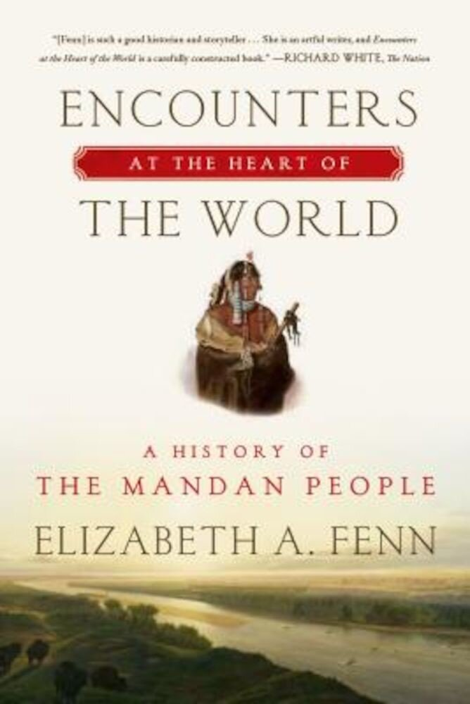 Encounters at the Heart of the World: A History of the Mandan People, Paperback