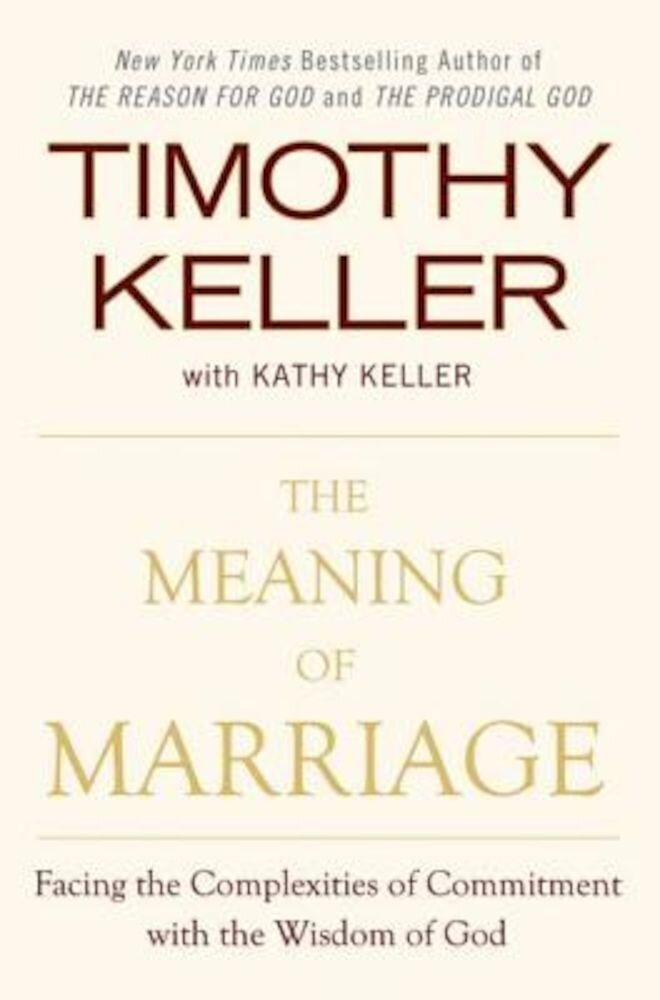 The Meaning of Marriage: Facing the Complexities of Commitment with the Wisdom of God, Hardcover