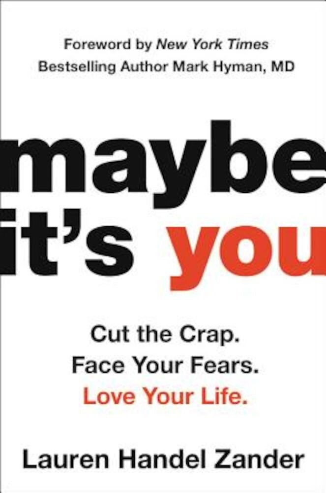 Maybe It's You: Cut the Crap. Face Your Fears. Love Your Life., Hardcover