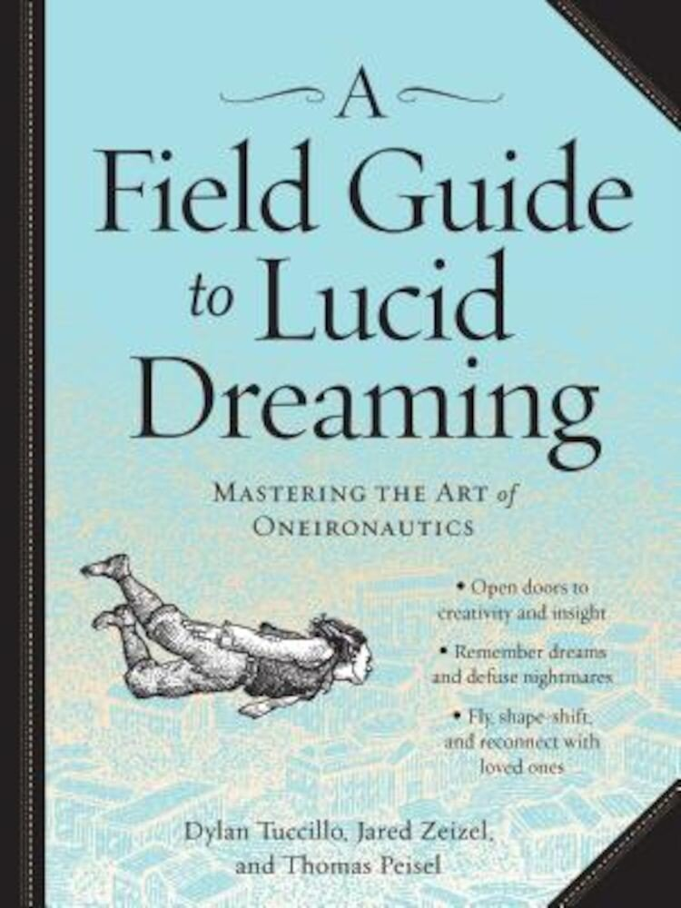 A Field Guide to Lucid Dreaming: Mastering the Art of Oneironautics, Paperback