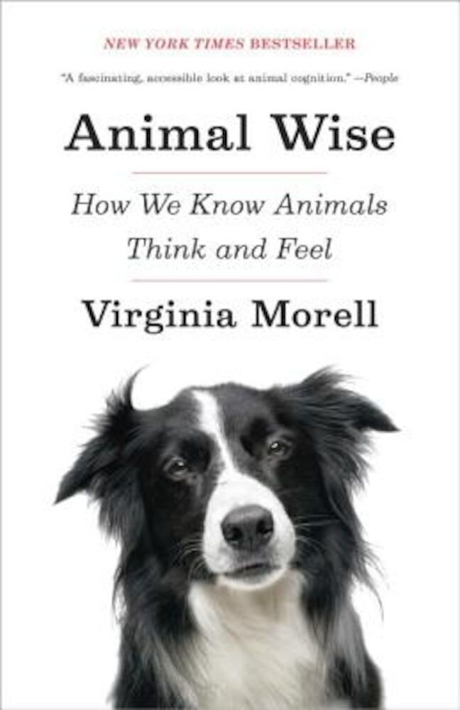 Animal Wise: How We Know Animals Think and Feel, Paperback