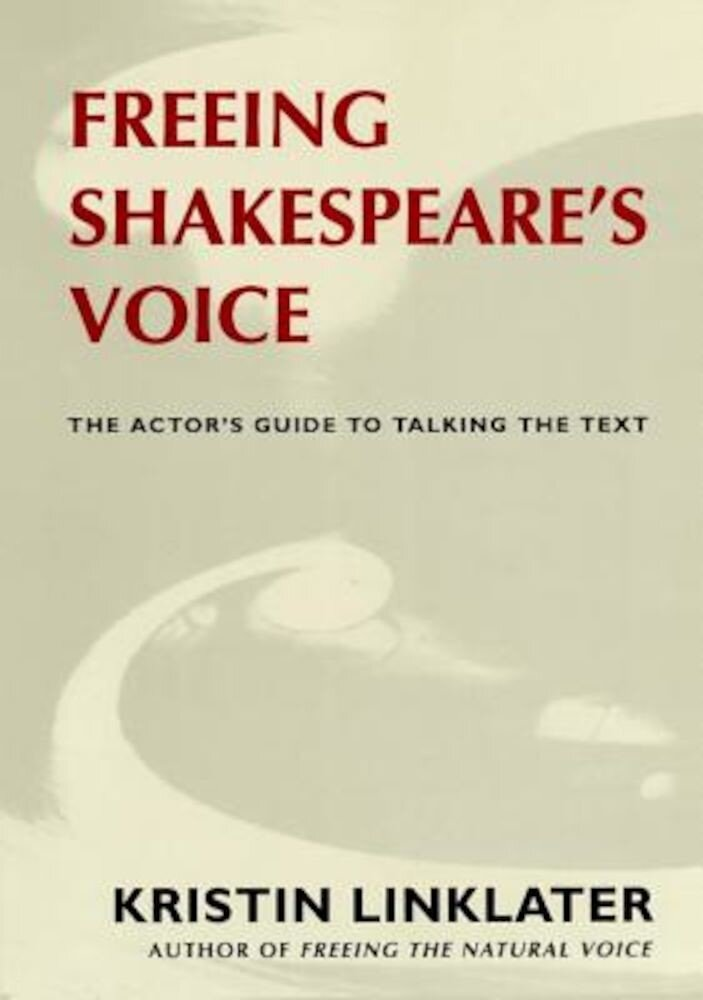 Freeing Shakespeare's Voice: The Actor's Guide to Talking the Text, Paperback
