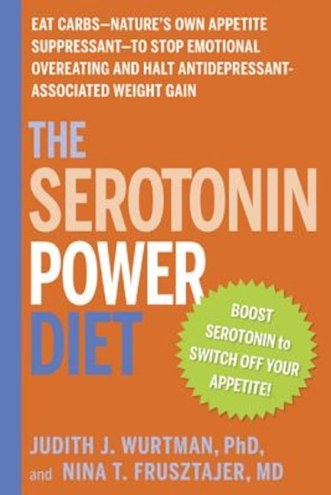 The Serotonin Power Diet: Eat Carbs--Nature's Own Appetite Suppressant--To Stop Emotional Overeating and Halt Antidepressant-Associated Weight G, Paperback