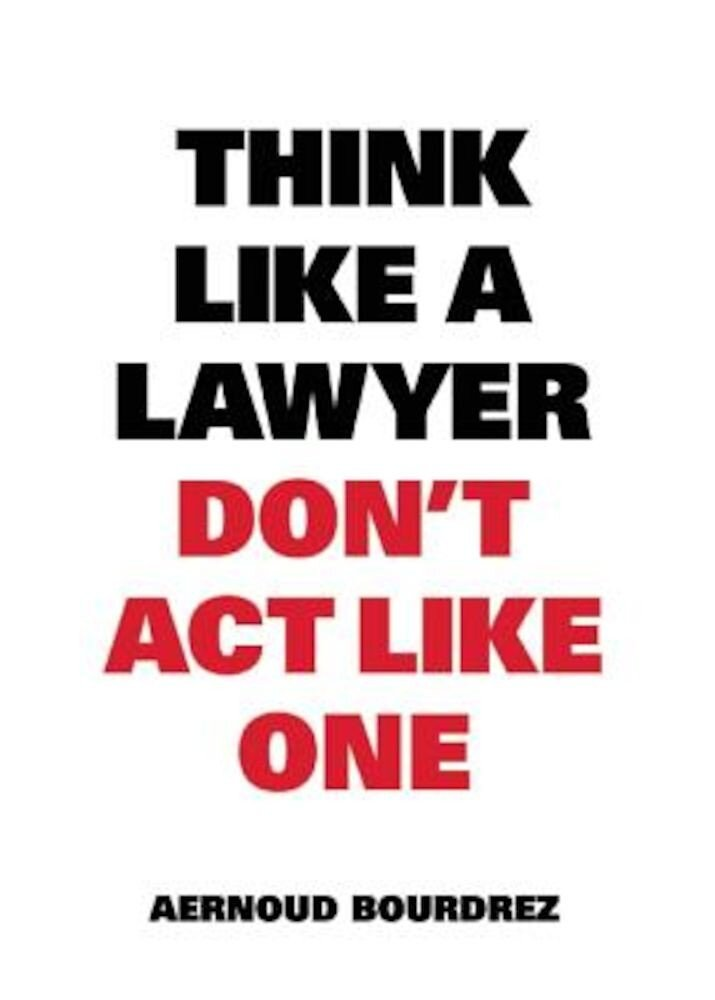 Think Like a Lawyer, Don't Act Like One, Paperback