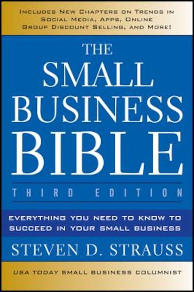 The Small Business Bible: Everything You Need to Know to Succeed in Your Small Business, Paperback