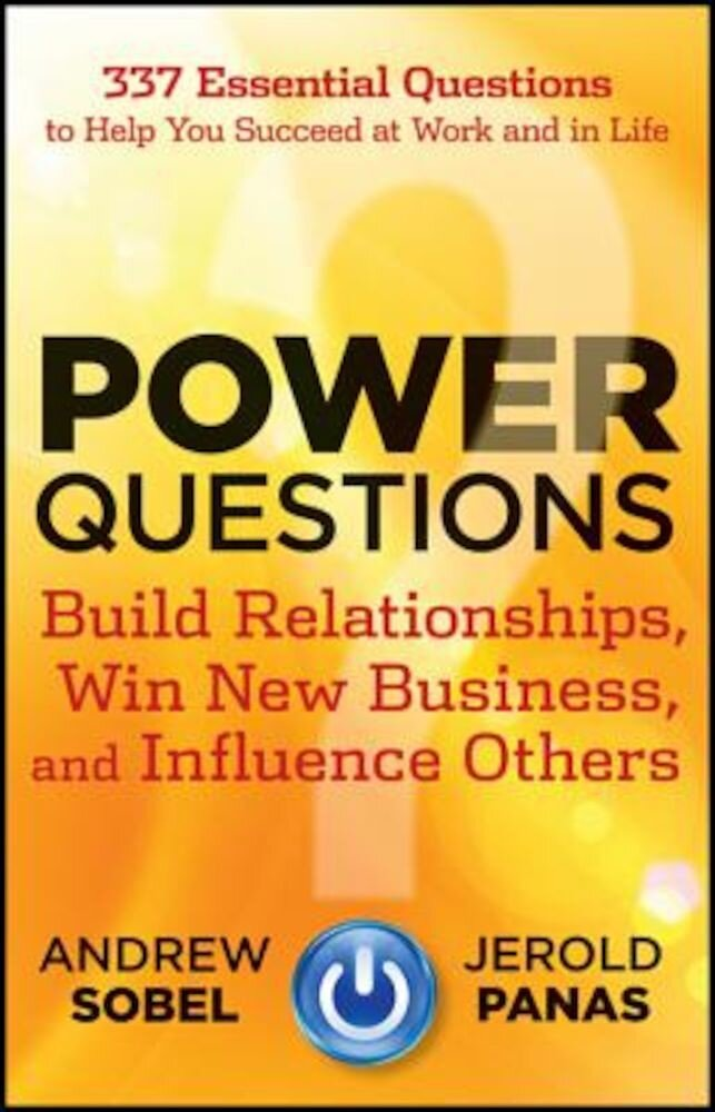 Power Questions: Build Relationships, Win New Business, and Influence Others, Hardcover