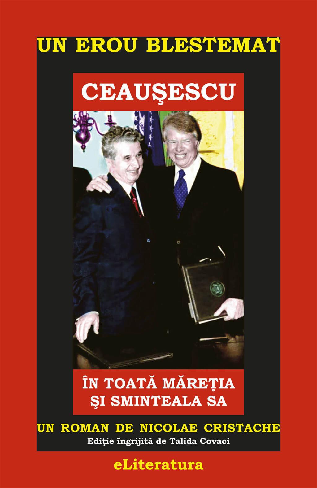 Un erou blestemat: Ceausescu in toata maretia si sminteala sa (eBook)