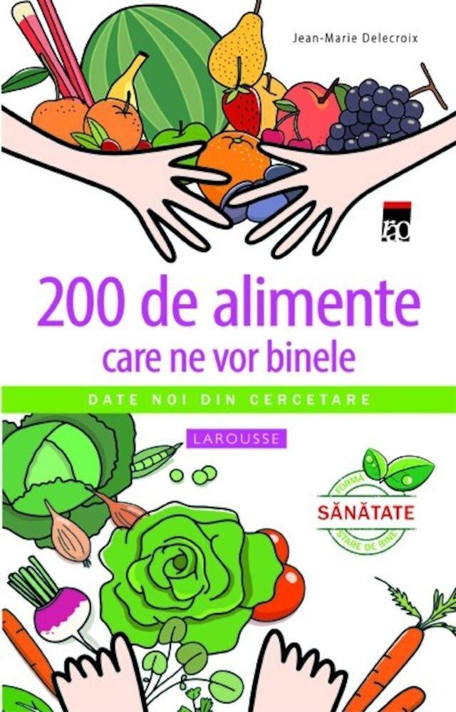 Coperta Carte 200 de alimente care ne vor binele