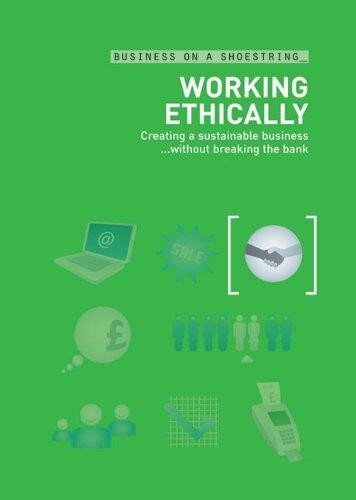 Working Ethically: Creating a Sustainable Business without Breaking the Bank
