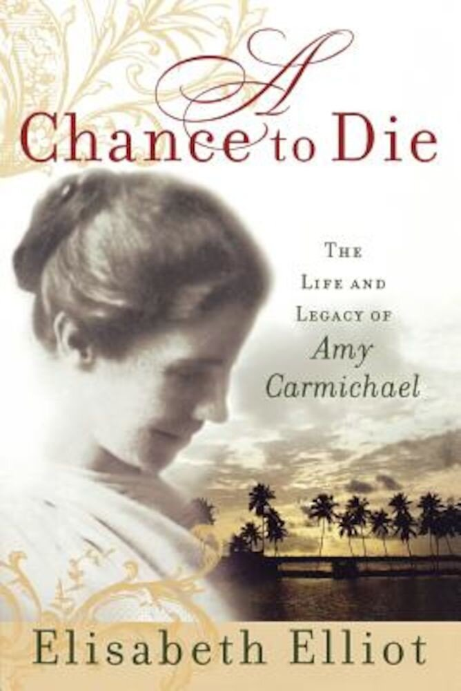 A Chance to Die: The Life and Legacy of Amy Carmichael, Paperback