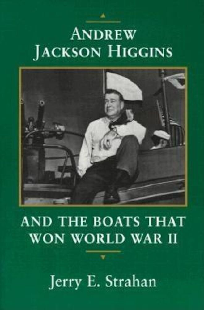 Andrew Jackson Higgins and the Boats That Won World War II, Paperback