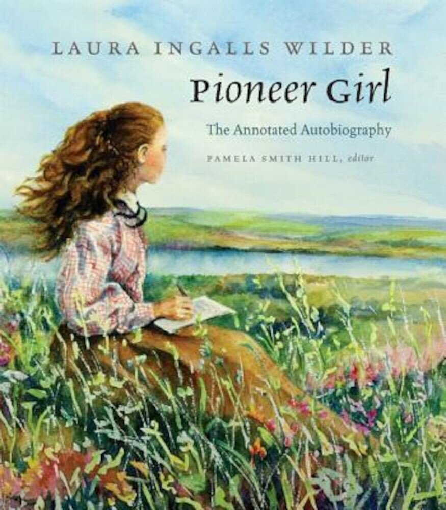 Pioneer Girl: The Annotated Autobiography, Hardcover