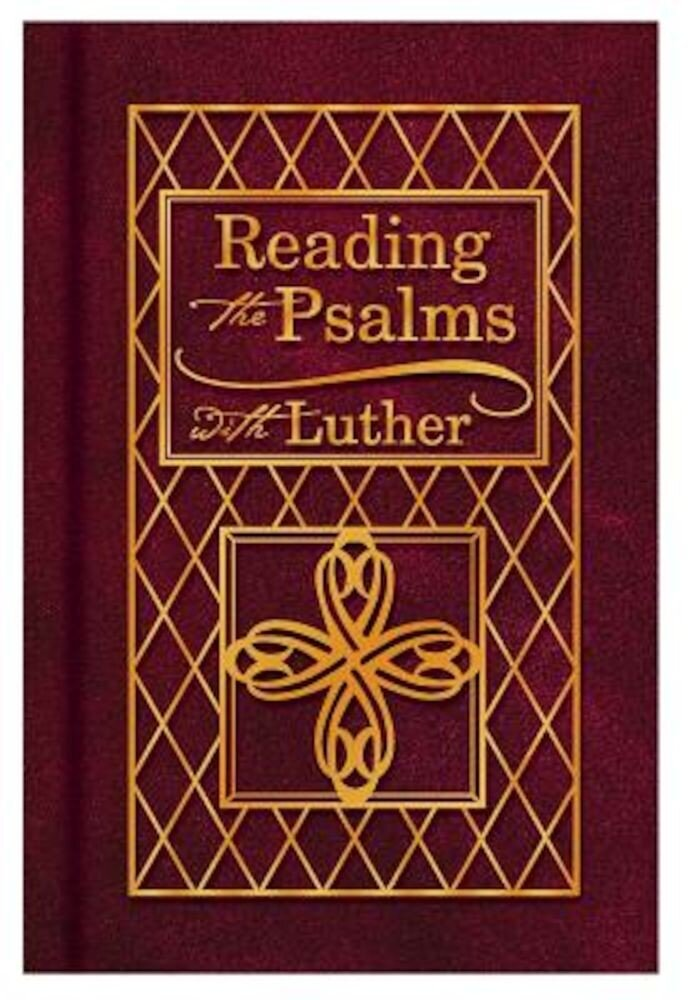 Reading the Psalms with Luther: The Psalter for Individual & Family Devotions, Hardcover