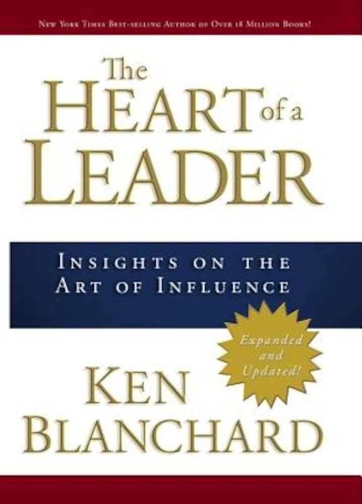 The Heart of a Leader: Insights on the Art of Influence, Hardcover