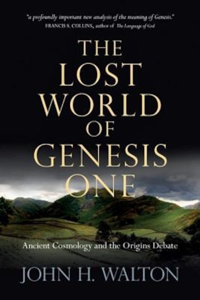 The Lost World of Genesis One: Ancient Cosmology and the Origins Debate, Paperback