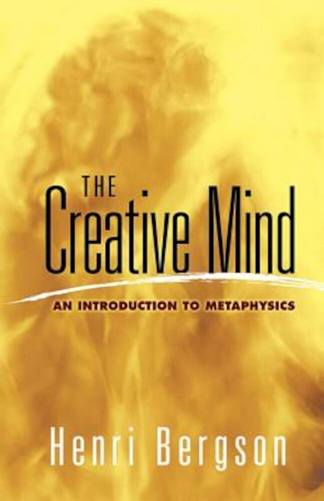 The Creative Mind: An Introduction to Metaphysics, Paperback