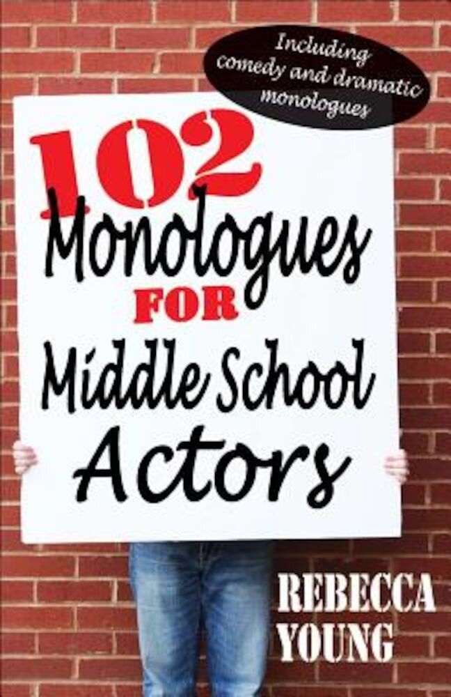 102 Monologues for Middle School Actors: Including Comedy and Dramatic Monologues, Paperback