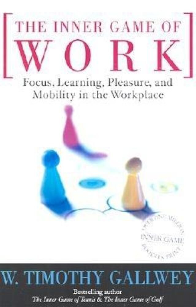 The Inner Game of Work: Focus, Learning, Pleasure, and Mobility in the Workplace, Paperback