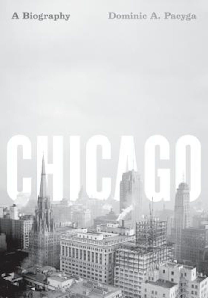 Chicago: A Biography, Paperback