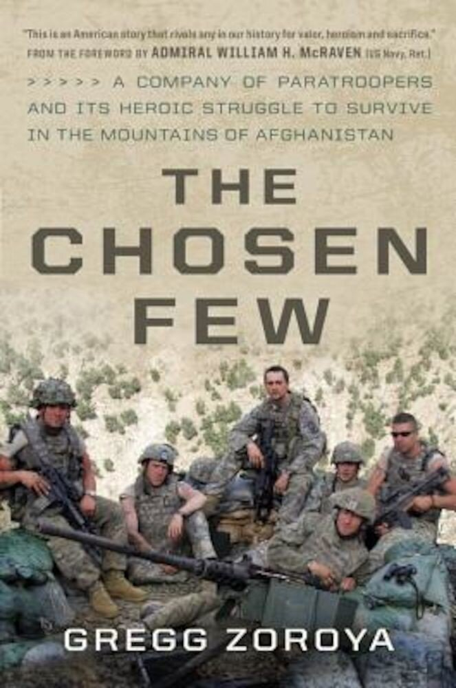 The Chosen Few: A Company of Paratroopers and Its Heroic Struggle to Survive in the Mountains of Afghanistan, Hardcover