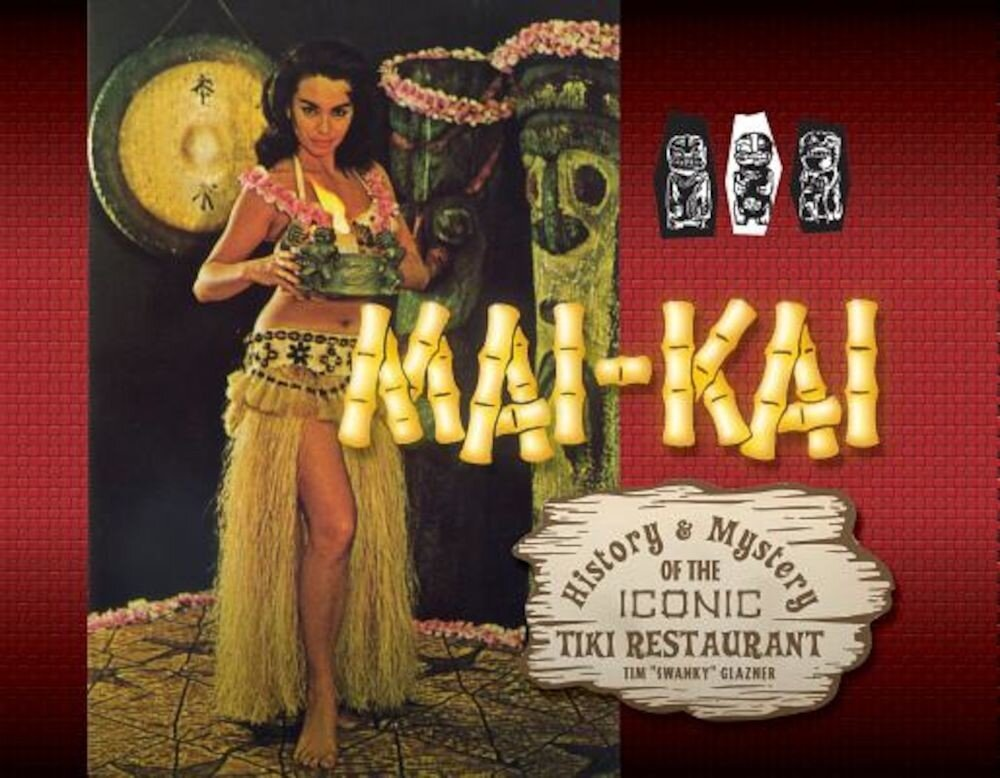 Mai-Kai: History and Mystery of the Iconic Tiki Restaurant, Hardcover