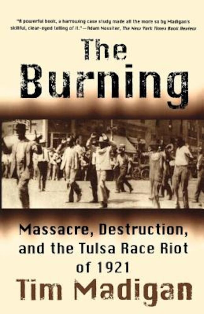 The Burning: Massacre, Destruction, and the Tulsa Race Riot of 1921, Paperback