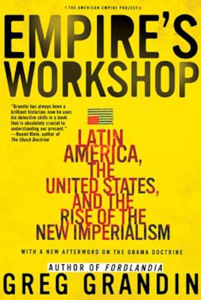 Empire's Workshop: Latin America, the United States, and the Rise of the New Imperialism, Paperback