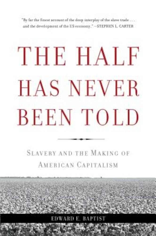 The Half Has Never Been Told: Slavery and the Making of American Capitalism, Paperback