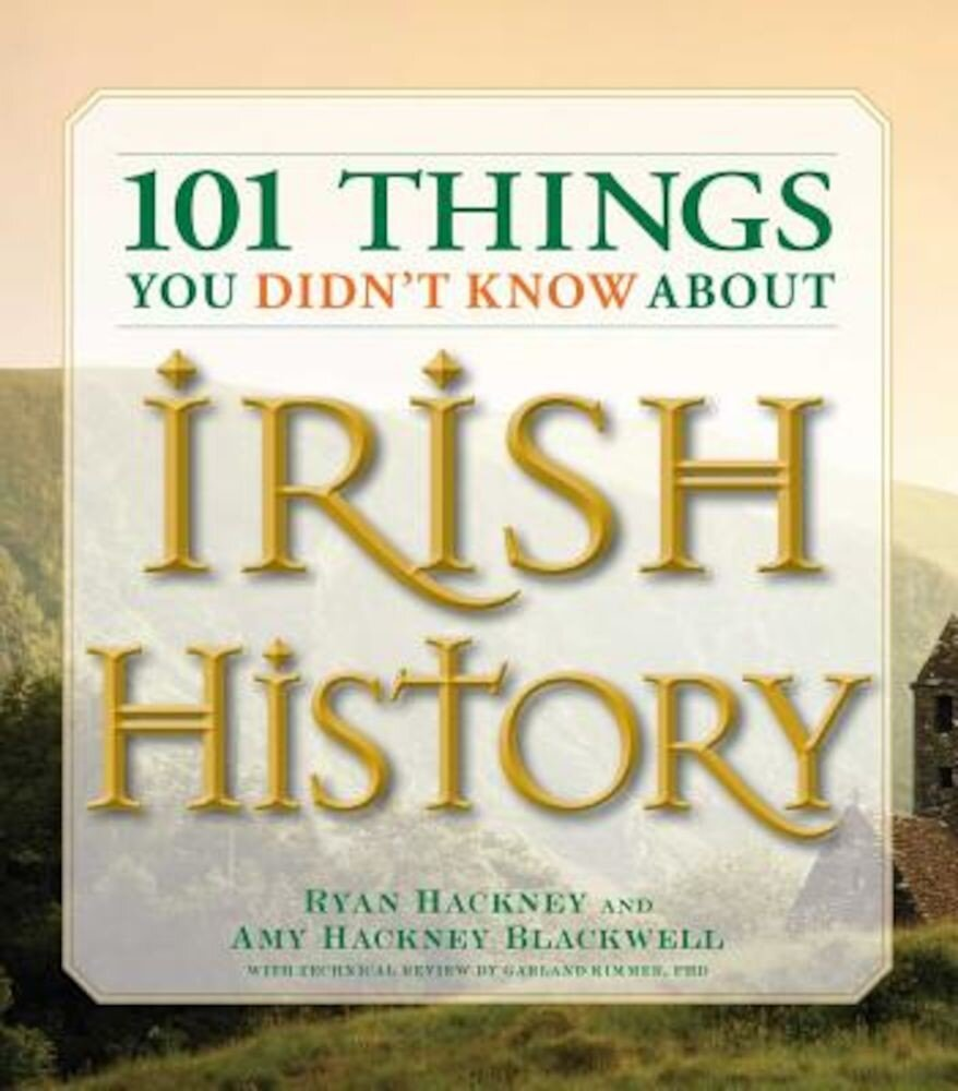 101 Things You Didn't Know about Irish History: The People, Places, Culture, and Tradition of the Emerald Isle, Paperback
