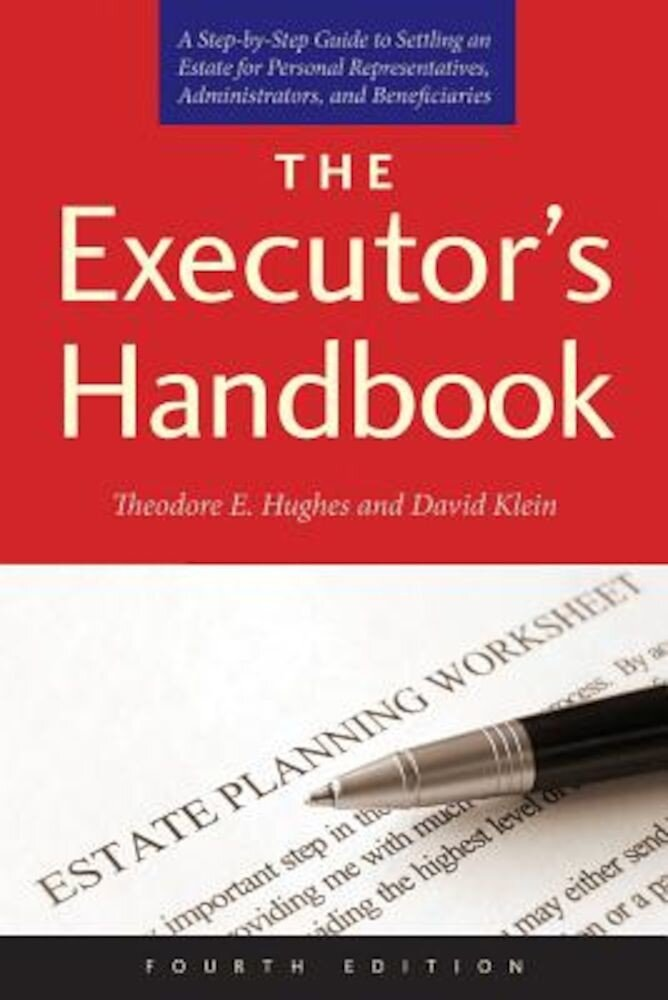 The Executor's Handbook: A Step-By-Step Guide to Settling an Estate for Personal Representatives, Administrators, and Beneficiaries, Paperback