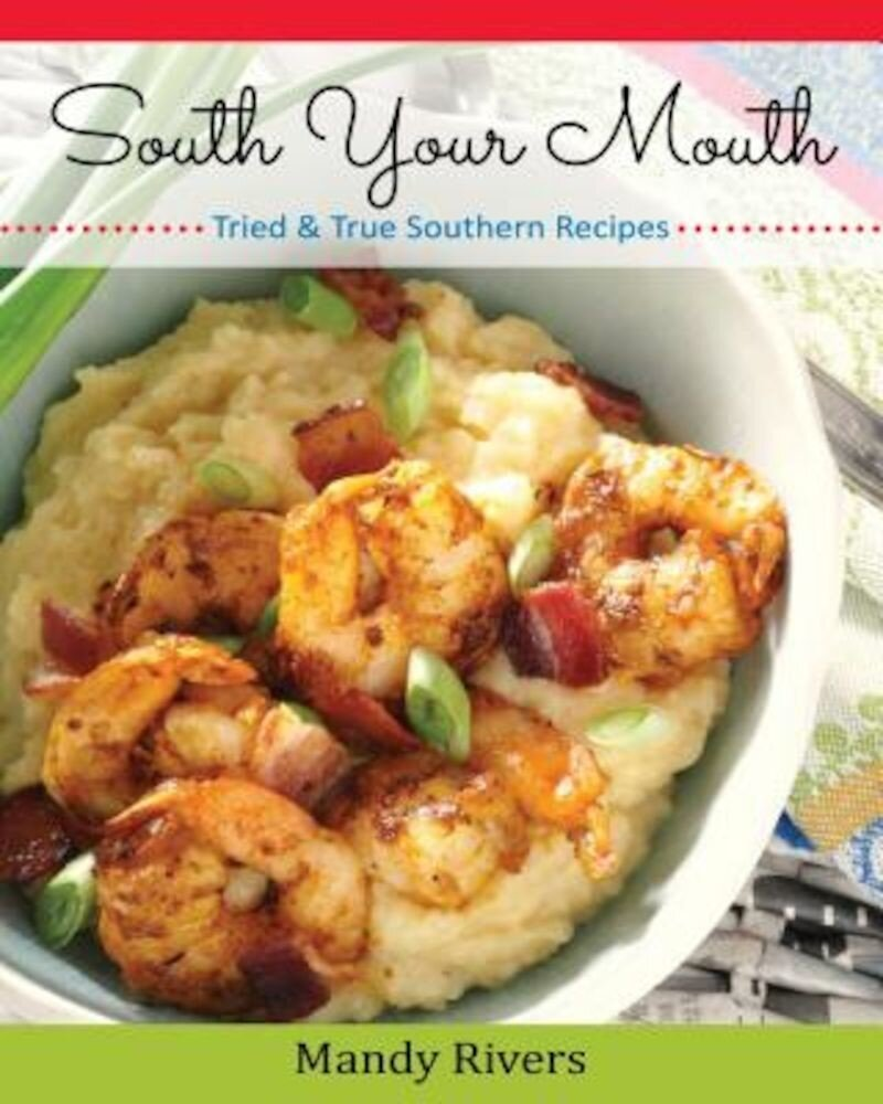 South Your Mouth: Tried & True Southern Recipes, Paperback