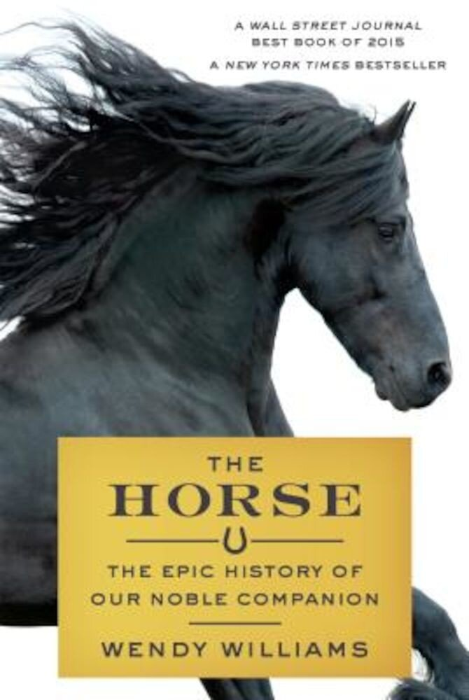 The Horse: The Epic History of Our Noble Companion, Paperback