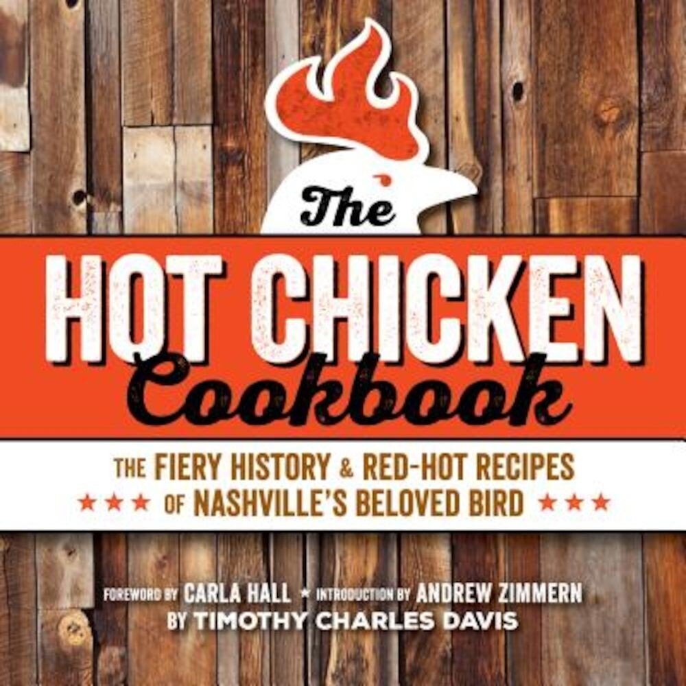 Hot Chicken Cookbook: The Fiery History & Red-Hot Recipes of Nashville's Beloved Bird, Paperback