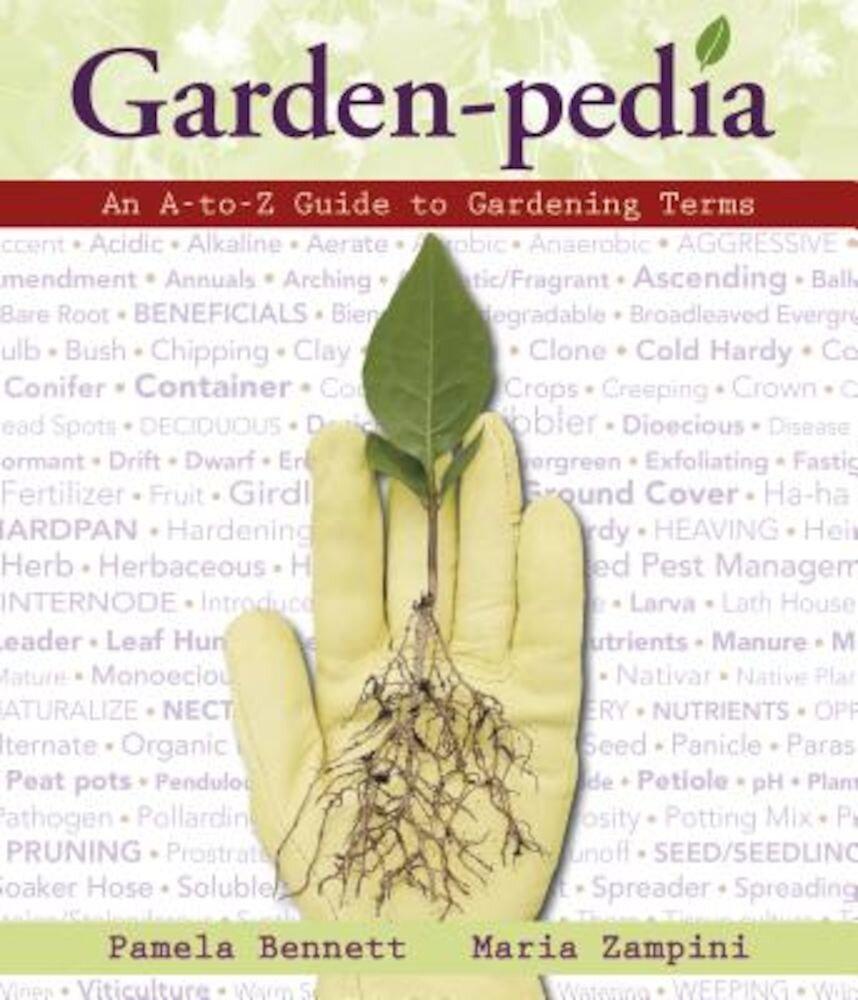 Garden-Pedia: An A-To-Z Guide to Gardening Terms, Paperback