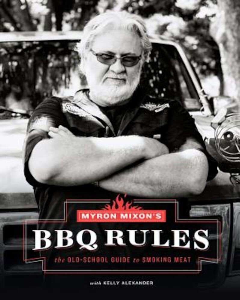 Myron Mixon's BBQ Rules: The Old-School Guide to Smoking Meat, Hardcover