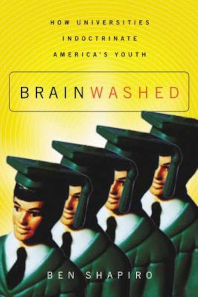 Brainwashed: How Universities Indoctrinate America's Youth, Paperback
