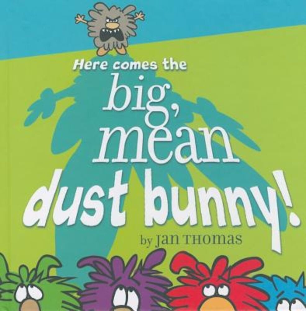 Here Comes the Big, Mean Dust Bunny!, Hardcover
