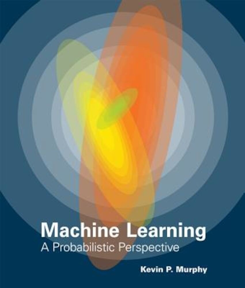 The Machine Learning: A Probabilistic Perspective, Hardcover