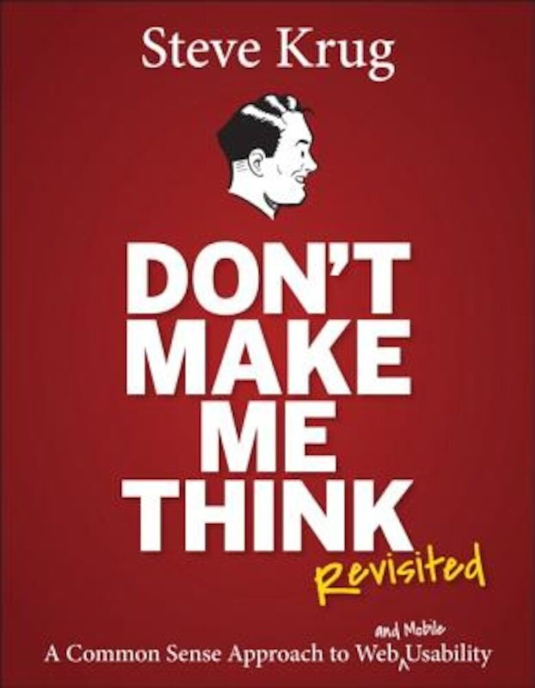 Don't Make Me Think, Revisited: A Common Sense Approach to Web Usability, Paperback