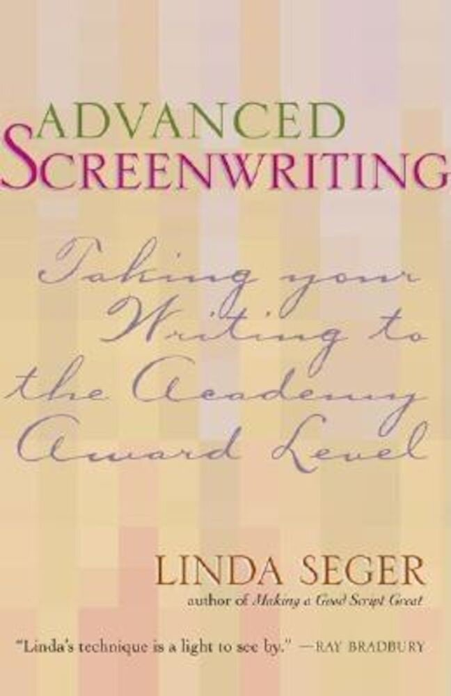 Advanced Screenwriting: Taking Your Writing to the Academy Award Level, Paperback