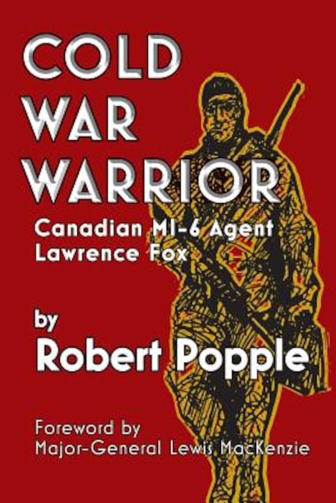 Cold War Warrior: Canadian MI-6 Agent Lawrence Fox, Paperback