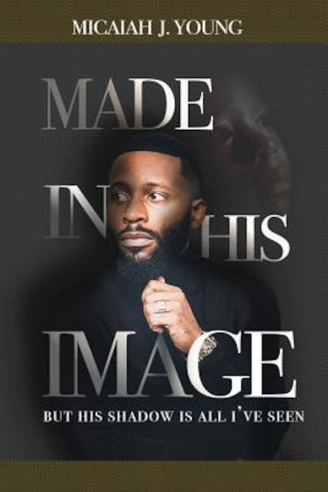Made in His Image, But His Shadow Is All I've Seen, Paperback